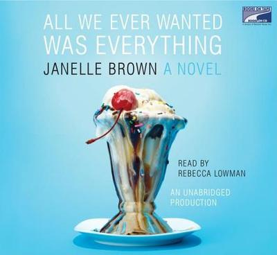 All We Ever Wanted Was Everything - Brown, Janelle, and Lowman, Rebecca (Read by)