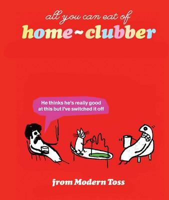 All You Can Eat of Home-Clubber: From Modern Toss - Link, Jon, and Bunnage, Mick