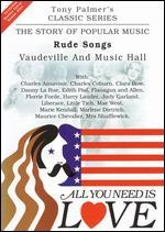 All You Need Is Love: The Story of Popular Music: Rude Songs (Vaudeville and Music Hall)