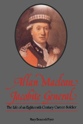 Allan MacLean, Jacobite General: The Life of an Eighteenth Century Career Soldier - Fryer, and Fryer, Mary Beacock