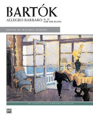 Allegro Barbaro, Sz. 49: Sheet - Bartk, B'La (Composer), and Bart K, B La (Composer), and Hinson, Maurice (Editor)