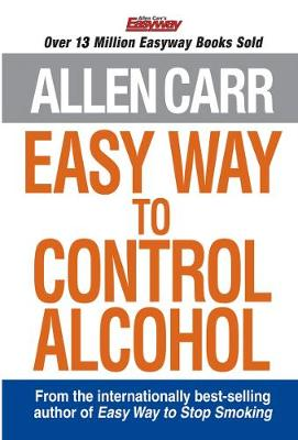 Allen Carr's Easy Way to Control Alcohol - Carr, Allen
