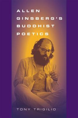 Allen Ginsberg's Buddhist Poetics - Trigilio, Tony, Ph.D.