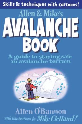Allen & Mike's Avalanche Book: A Guide to Staying Safe in Avalanche Terrain - Clelland, Mike, and O'Bannon, Allen