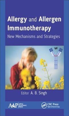Allergy and Allergen Immunotherapy: New Mechanisms and Strategies - Singh, A B (Editor)