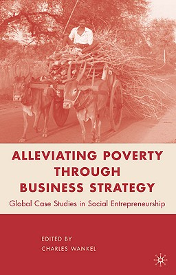 Alleviating Poverty Through Business Strategy - Wankel, C