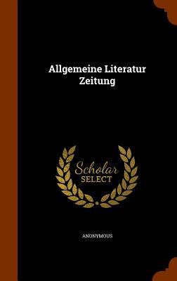 Allgemeine Literatur Zeitung - Anonymous