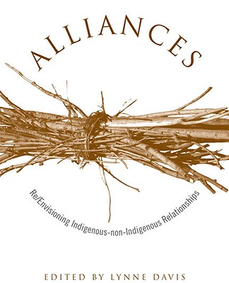 Alliances: Re/Envisioning Indigenous-Non-Indigenous Relationships - Davis, Lynne (Editor)