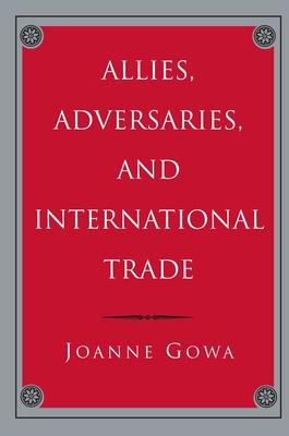 Allies, Adversaries, and International Trade - Gowa, Joanne