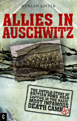 Allies in Auschwitz: The Untold Story of British POWs Held Captive in the Nazis' Most Infamous Death Camp - Little, Duncan