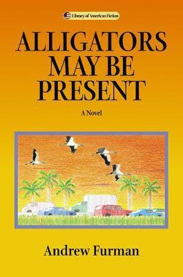 Alligators May Be Present - Furman, Andrew