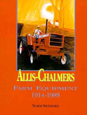 Allis-Chalmers Farm Equipment, 1914-1985 - Swinford, Norm