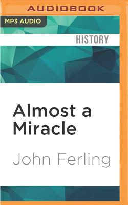 Almost a Miracle: The American Victory in the War of Independence - Ferling, John, and Baker, David (Read by)