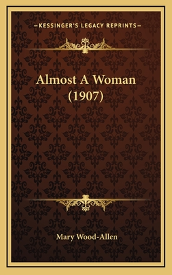 Almost a Woman (1907) - Wood-Allen, Mary