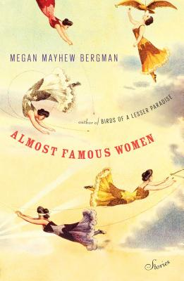 Almost Famous Women: Stories - Mayhew Bergman, Megan