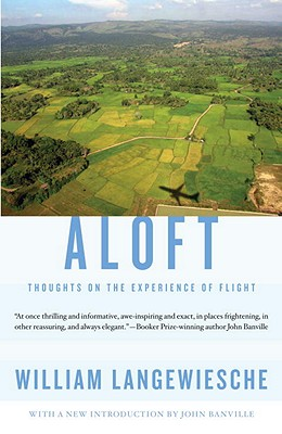 Aloft: Thoughts on the Experience of Flight - Langewiesche, William, Professor, and Banville, John (Introduction by)