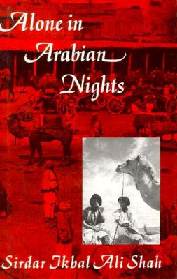 Alone in Arabian Nights - Shah, Sirdar Ikbal Ali, and Ali Shah, Sirdar I, and Ross, Edward D (Designer)