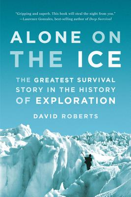 Alone on the Ice: The Greatest Survival Story in the History of Exploration - Roberts, David