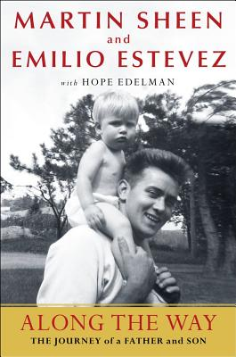 Along the Way: The Journey of a Father and Son - Sheen, Martin, and Estevez, Emilio, and Edelman, Hope