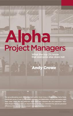 Alpha Project Managers: What the Top 2% Know That Everyone Else Does Not - Crowe, Andy, Pmp