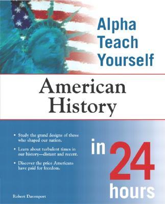 Alpha Teach Yourself American History in 24 Hours - Davenport, Robert