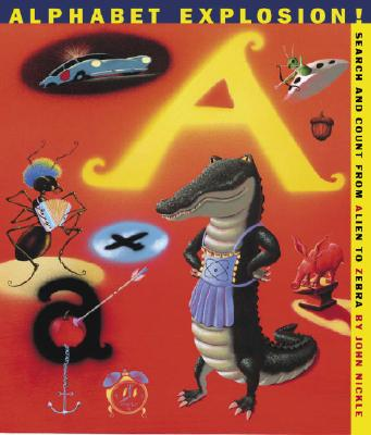 Alphabet Explosion!: Search and Count from Alien to Zebra - Nickle, John