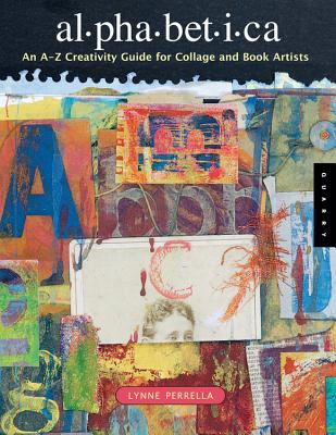 Alphabetica: An A-Z Creativity Guide for Collage and Book Artists - Perrella, Lynne