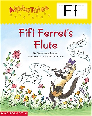 Alphatales (Letter F: Fifi Ferret's Flute): A Series of 26 Irresistible Animal Storybooks That Build Phonemic Awareness & Teach Each Letter of the Alphabet - Berger, Samantha