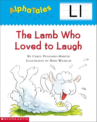 Alphatales (Letter L: The Lamb Who Loved to Laugh): A Series of 26 Irresistible Animal Storybooks That Build Phonemic Awareness & Teach Each Letter of the Alphabet - Pugliano-Martin, Carol