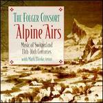 Alpine Airs: Music for Switzerland 13th-16th Centuries