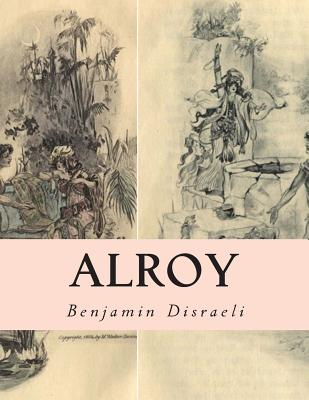 Alroy: Or the Prince of the Captivity - Disraeli, Benjamin