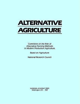 Alternative Agriculture - National Research Council, and Board on Agriculture, and Committee on the Role of Alternative Farming Methods in Modern...