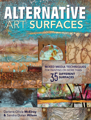Alternative Art Surfaces: Mixed-Media Techniques for Painting on More Than 35 Different Surfaces - Duran Wilson, Sandra, and McElroy, Darlene Olivia