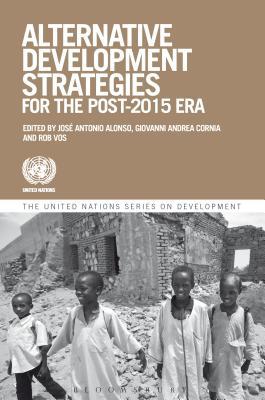 Alternative Development Strategies for the Post-2015 Era - Alonso, Jose Antonio (Editor), and Cornia, Giovanni Andrea (Editor), and Vos, Rob (Editor)