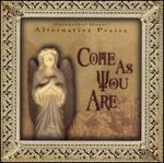 Alternative Praise: Come as You
