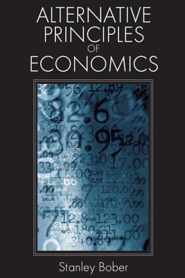 Alternative Principles of Economics - Bober, Stanley