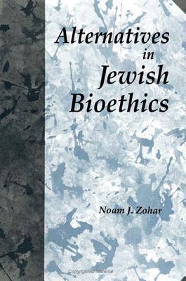 Alternatives in Jewish Bioethics - Zohar, Noam J