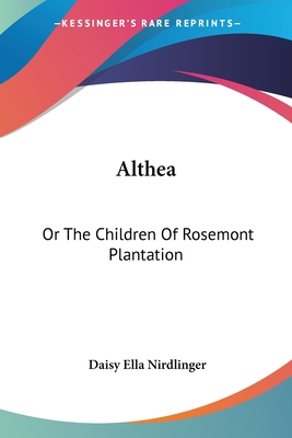 Althea: Or the Children of Rosemont Plantation - Nirdlinger, Daisy Ella