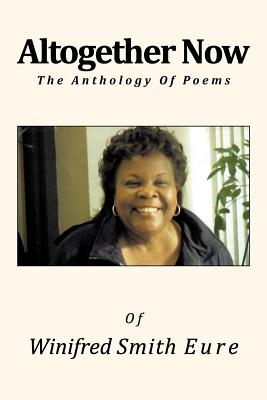 Altogether Now: The Anthology of Poems - Eure, Winifred Smith