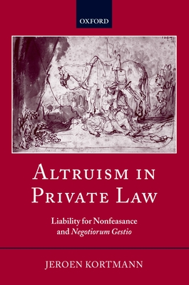 Altruism in Private Law: Liability for Nonfeasance and Negotiorum Gestio - Kortmann, Jeroen