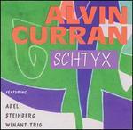 Alvin Curran: Schtyx