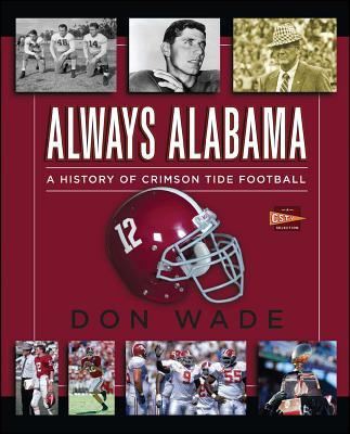 Always Alabama: A History of Crimson Tide Football - Wade, Don