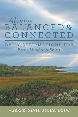 Always Balanced and Connected: Daily Affirmations for Body, Mind and Spirit - Davis-Jelly, Lcsw Maggie