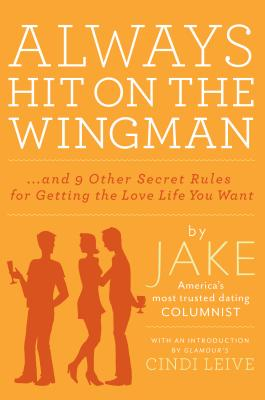 Always Hit on the Wingman: And 9 Other Secret Rules for Getting the Love Life You Want - Jake, and Leive, Cindi (Introduction by)