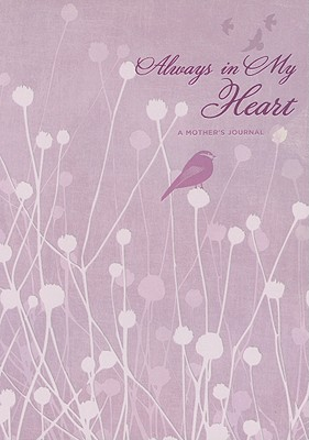 Always in My Heart: A Mother's Journal - Farmer, Barbara (Compiled by)