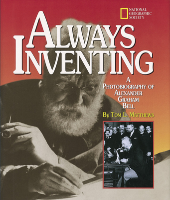 Always Inventing - Matthews, Tom L, and Mathews, Tom L, and Grosvenor, Gilbert M (Foreword by)