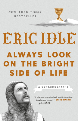 Always Look on the Bright Side of Life: A Sortabiography - Idle, Eric