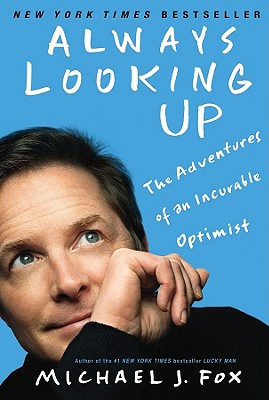 Always Looking Up: The Adventures of an Incurable Optimist - Fox, Michael J
