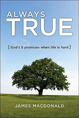 Always True: God's 5 Promises for When Life Is Hard - MacDonald, James, Dr.