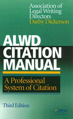 ALWD Citation Manual: A Professional System of Citation - Association of Legal Writing Directors, and Dickerson, Darby